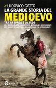 La grande storia del Medioevo