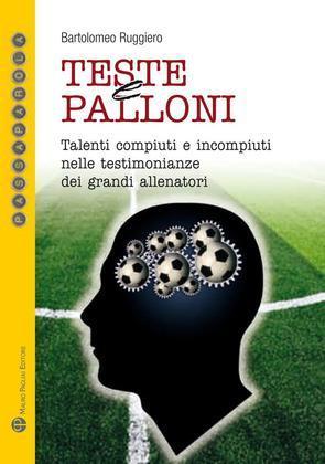 Teste e palloni - Talenti compiuti e incompiuti nelle testimonianze dei grandi allenatori