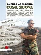 Cosa Nuova. Viaggio nei feudi della 'Ndrangheta con lo squadrone cacciatori