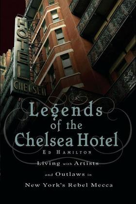 Legends of the Chelsea Hotel: Living with Artists and Outlaws in New York's Rebel Mecca