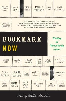 Bookmark Now: Writing in Unreaderly Times: A Collection of All Original Essays from Today's (and Tomorrow's) Young