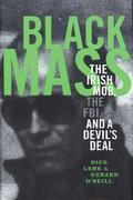 Black Mass: The Irish Mob The Boston FBI and a Devil's Deal