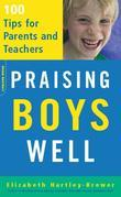 Praising Boys Well: 100 Tips for Parents and Teachers