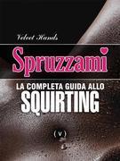 SPRUZZAMI: La completa guida allo squirting
