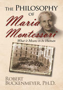 The Philosophy of Maria Montessori:What It Means to Be Human