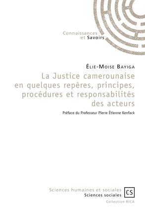 La Justice camerounaise en quelques repères, principes, procédures et responsabilités des acteurs
