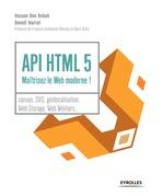 API HTML 5 : maîtrisez le web moderne !