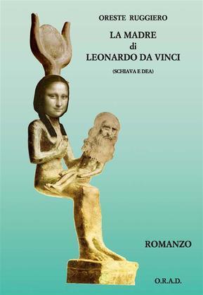 La madre di Leonardo da Vinci (schiava e dea)
