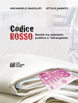 CODICE ROSSO. Sanità tra sperperi, politica e 'ndrangheta