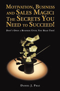 Motivation, Business and Sales Magic: the Secrets You Need to Succeed!