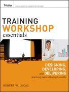 Training Workshop Essentials: Designing, Developing, and Delivering Learning Events That Get Results