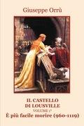 Il castello di Lousville. Volume 1. E' più facile morire (960 - 1119)
