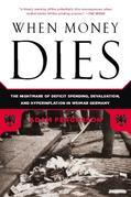 When Money Dies: The Nightmare of Deficit Spending Devaluation and Hyperinflation in Weimar Germany