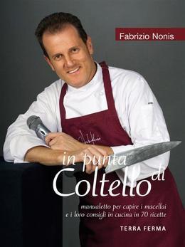 in punta di Coltello, manualetto per capire i macellai e i loro consigli in cucina in 70 ricette