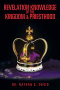 Revelation Knowledge of the Kingdom & Priesthood