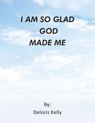 I Am so Glad God Made Me