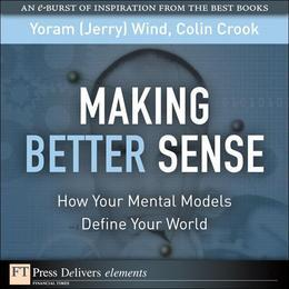 Making Better Sense: How Your Mental Models Define Your World