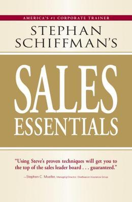 Stephan Schiffman's Sales Essentials: All You Need to Know to Be a Successful Salesperson-From Cold Calling and Prospecting with E-Mail to Increasing