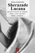 Sherazade Lucana ...ed altre storie di scarpe, lune, cuori spinati, sassi, zanzare