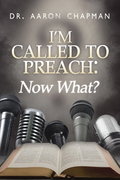 I'm Called to Preach Now What!
