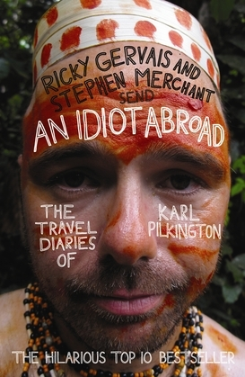 An Idiot Abroad: The Travel Diaries of Karl Pilkington