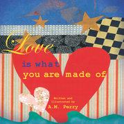 Love Is What You Are Made Of