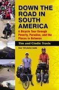 Down The Road in South America: A Bicycle Tour Through Poverty, Paradise and the Places in Between
