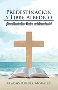 Predestinación Y Libre Albedrío