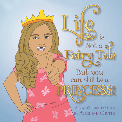 Life Is Not a Fairy Tale but You Can Still Be a Princess !