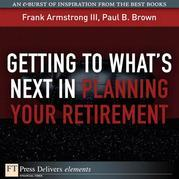 Getting to What's Next in Planning Your Retirement