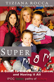 Supermom: A Guide to Kids, Family, Career, and Having It All