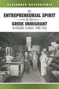 The Entrepreneurial Spirit of the Greek Immigrant in Chicago, Illinois: 1900-1930