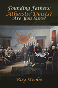 Founding Fathers: Atheists? Deists? Are You Sure?