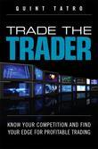 Trade the Trader, Video Enhanced Edition: Know Your Competition and Find Your Edge for Profitable Trading