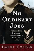 No Ordinary Joes: The Extraordinary True Story of Four Submariners in War and Love and Life
