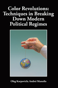 Color Revolutions: Techniques in Breaking Down Modern Political Regimes