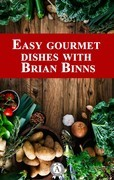 Easy gourmet dishes with Brian Binns