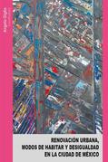 Renovación urbana, modos de habitar y desigualdad en la Ciudad de México