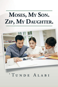 Moses, My Son.  Zip, My Daughter.