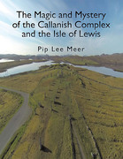 The Magic and Mystery of the Callanish Complex and the Isle of Lewis