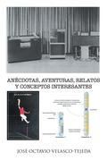 Anécdotas, Aventuras, Relatos Y Conceptos Interesantes