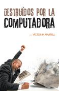 Destruídos Por La Computadora