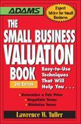The Small Business Valuation Book: Easy-To-Use Techniques That Will Help You Determine a Fair Price, Negotiate Terms, Minimize Taxes