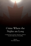 Crime Where the Nights Are Long: Canadian Stories of Crime and Adventure from the Golden Age of Storytelling