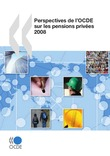 Perspectives de l'OCDE sur les pensions privées 2008