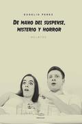 DE MANO DEL SUSPENSE, MISTERIO Y HORROR
