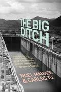 The Big Ditch: How America Took, Built, Ran, and Ultimately Gave Away the Panama Canal