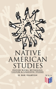 Native American Studies: History Books, Mythology, Culture & Linguistic Studies (22 Book Collection)