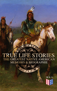 True Life Stories: The Greatest Native American Memoirs & Biographies