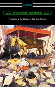 Twilight of the Idols and The Anti-Christ (Translated by Thomas Common with Introductions by Willard Huntington Wright)